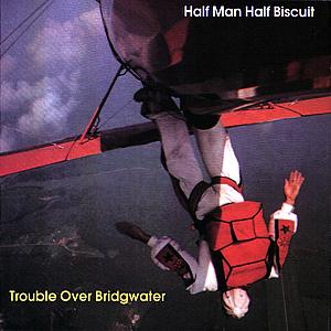 Half Man Half Biscuit: Trouble Over Bridgewater